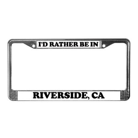 Rather be in Riverside License Plate Frame