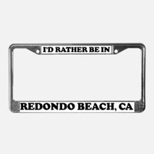 Rather be in Redondo Beach License Plate Frame