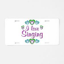 I Love Singing Aluminum License Plate