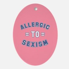 Allergic to Sexism Ornament (Oval)