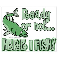 Ready or Not - Here I Fish Poster