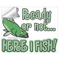 Ready or Not - Here I Fish Wall Decal