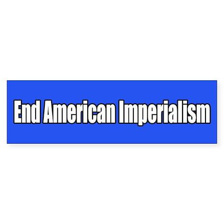 End American Imperialism Bumper Sticker