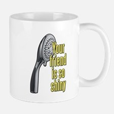 Your Friend Is So Shiny 40 Year Old Virgin Mug