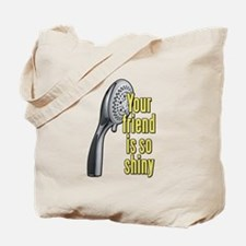 Your Friend Is So Shiny 40 Year Old Virgin Tote Ba