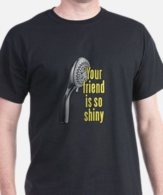 Your Friend Is So Shiny 40 Year Old Virgin T-Shirt
