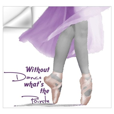 Without Dance what's the Poin Wall Decal