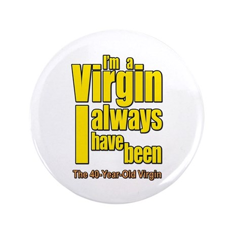 """I'm A Virgin, I Always Have Been 3.5"""" Button (100"""