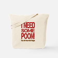I Need Some Poon! Tote Bag