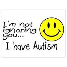 I'm Not Ignoring You, I Have Autism Pr Poster