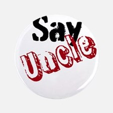 "Say Uncle 3.5"" Button"