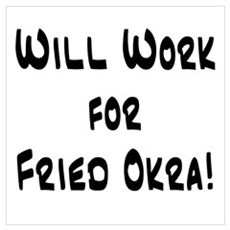 Will work for Fried Okra Poster