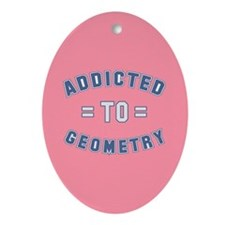 Addicted to Geometry Ornament (Oval)