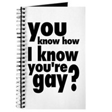 You Know How I Know You're Gay? Journal