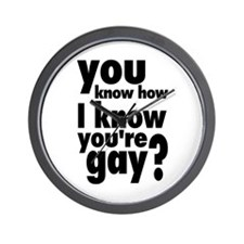 You Know How I Know You're Gay? Wall Clock