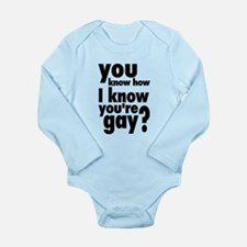 You Know How I Know You're Gay? Long Sleeve Infant