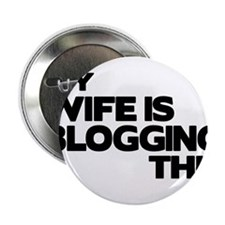 "My Wife is Blogging 2.25"" Button"