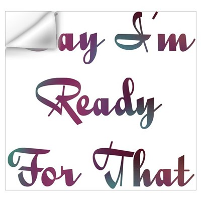 I'm Ready Design #732 Wall Decal