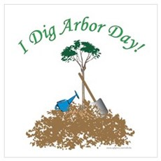 I Dig Arbor Day Poster