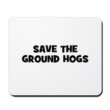 Save The Ground Hogs Mousepad