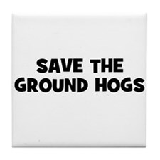 Save The Ground Hogs Tile Coaster