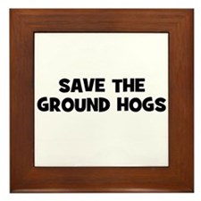 Save The Ground Hogs Framed Tile