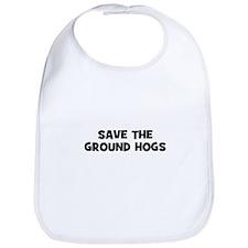 Save The Ground Hogs Bib
