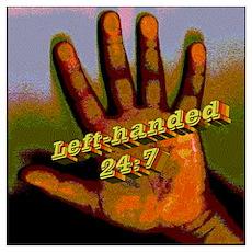 Left-handed 24:7 Poster