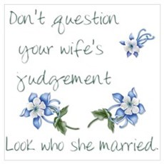 Don't Question Your Wife's Judgement Canvas Art