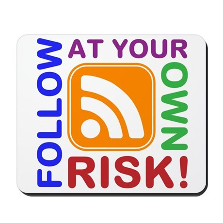 Follow At Your Own Risk! RSS Icon Mousepad
