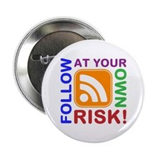 "Follow At Your Own Risk! RSS Icon 2.25"" Button"