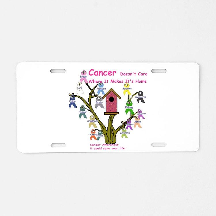 Cancer dosnt care where it gr Aluminum License Pla