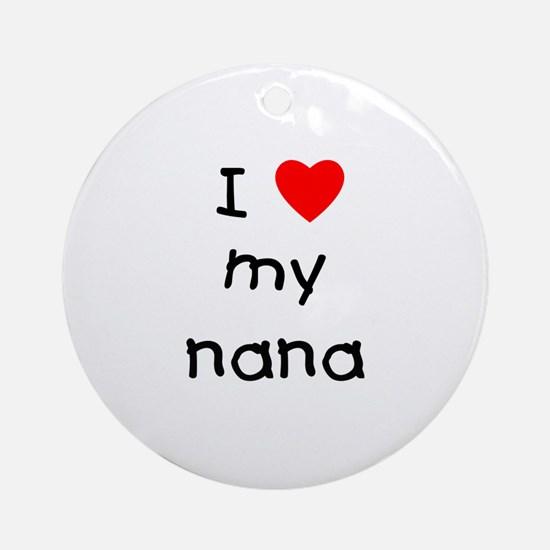 I love my nana Ornament (Round)