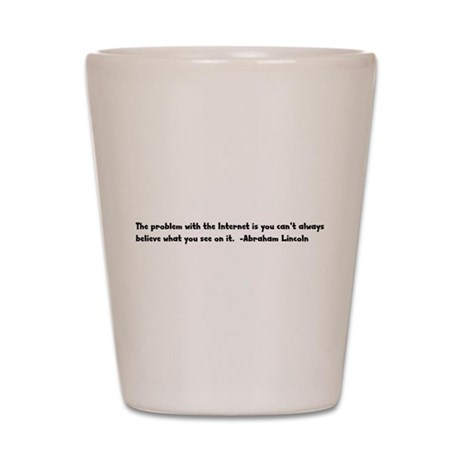 Can't Believe Everything You Shot Glass