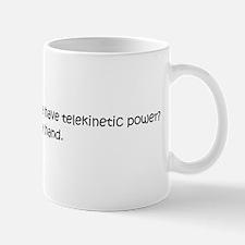 If you're telekinetic then ra Mug