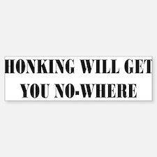 Honking Will Get You No-Where Bumper Bumper Sticker