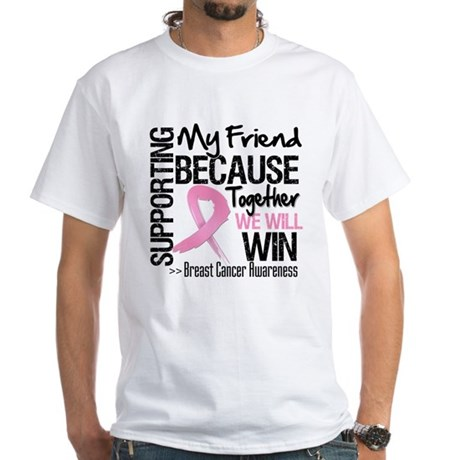 Support Friend Breast Cancer White T-Shirt