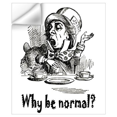 WHY BE NORMAL? Wall Decal