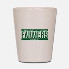 I Support My Local Farmers Market Shot Glass
