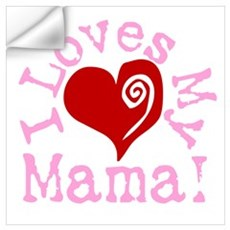 I LOVES My Mama! Wall Decal