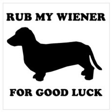 Rub my wiener for good luck Poster
