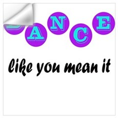 Dance Like You Mean It Wall Decal
