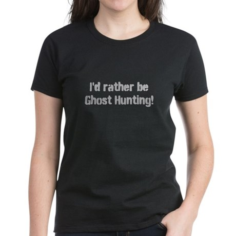 I'd Rather Be Ghost Hunting G Women's Dark T-Shirt