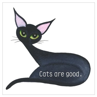 Cats are good Poster