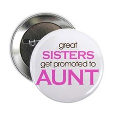 """Great Sisters Get Promoted to Aunt 2.25"""" Button"""
