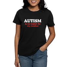 Autism no match 4 bro Tee