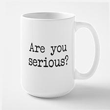 are you serious? Large Mug