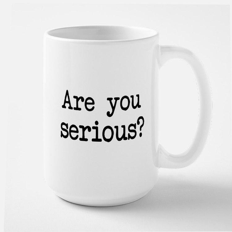 are you serious? Mug