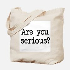 are you serious? Tote Bag