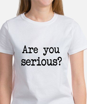 are you serious? Women's T-Shirt